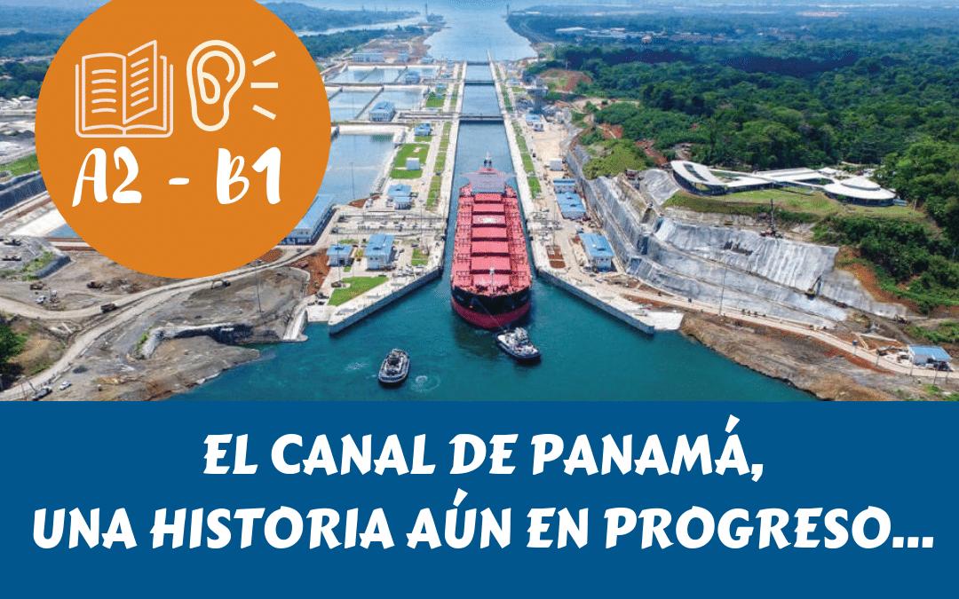 EL CANAL DE PANAMÁ: UNA HISTORIA DE PROGRESO AÚN EN PROGRESO