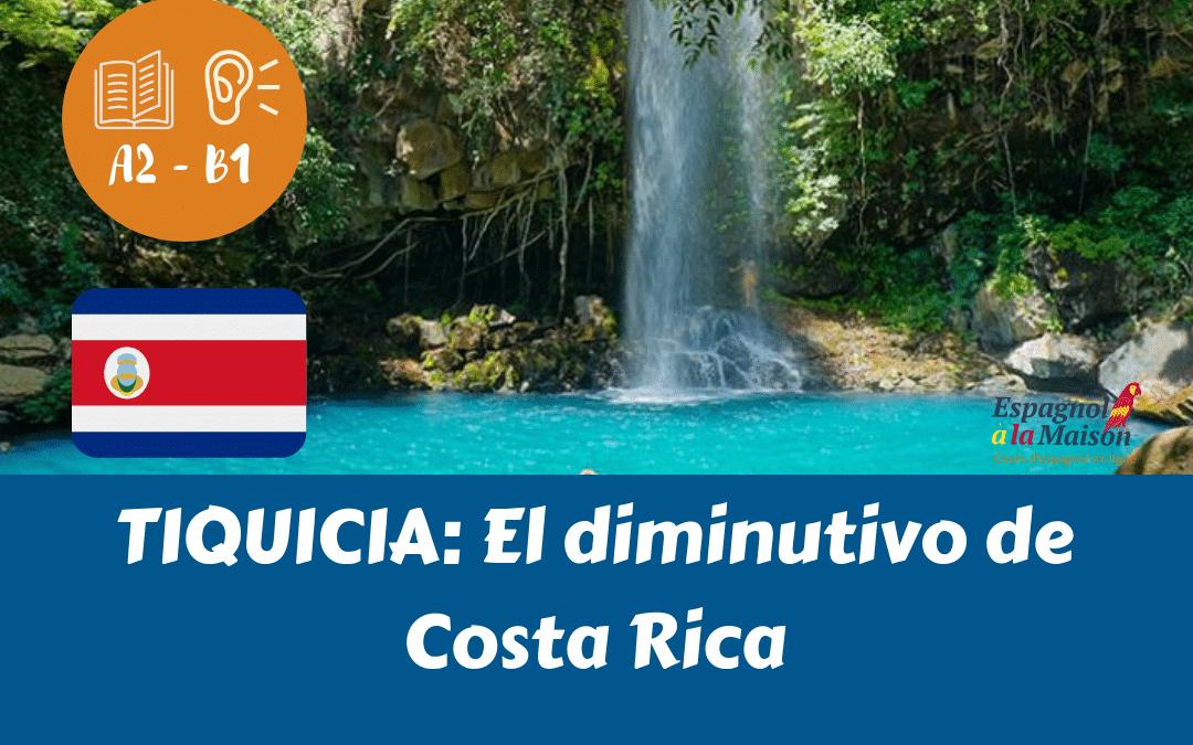 Razón por la cuál TIQUICIA es el diminutivo de Costa Rica