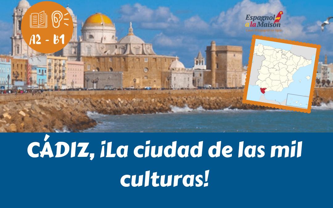 CÁDIZ: La ciudad de las mil culturas | Espagnol niveau A2-B1