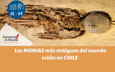 LAS MOMIAS CHINCHORRO: LAS MÁS ANTIGUAS DEL MUNDO EN CHILE | Lecture en espagnol
