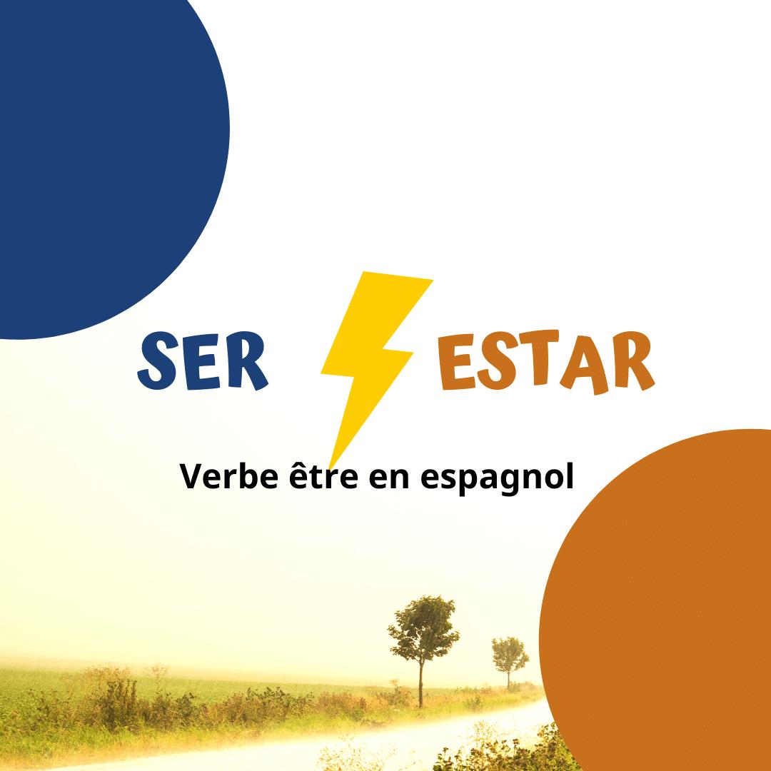 Ser Et Estar Tout Ce Que Tu Dois Savoir Sur Le Verbe Etre En Espagnol Espagnol A La Maison